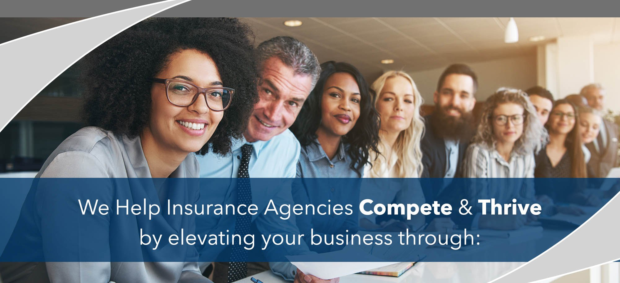 We help insurance agencies compete and thrive by focusing on three main business areas: